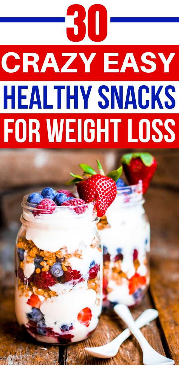 30 Easy Healthy Snacks For Weight Loss