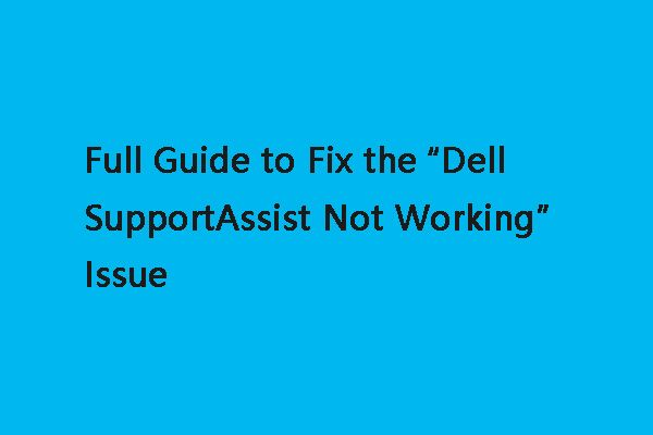 Full Guide To Fix The Dell Supportassist Not Working Issue