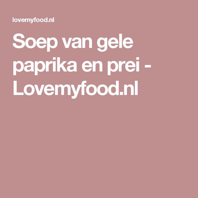 Soep van gele paprika en prei - Lovemyfood.nl