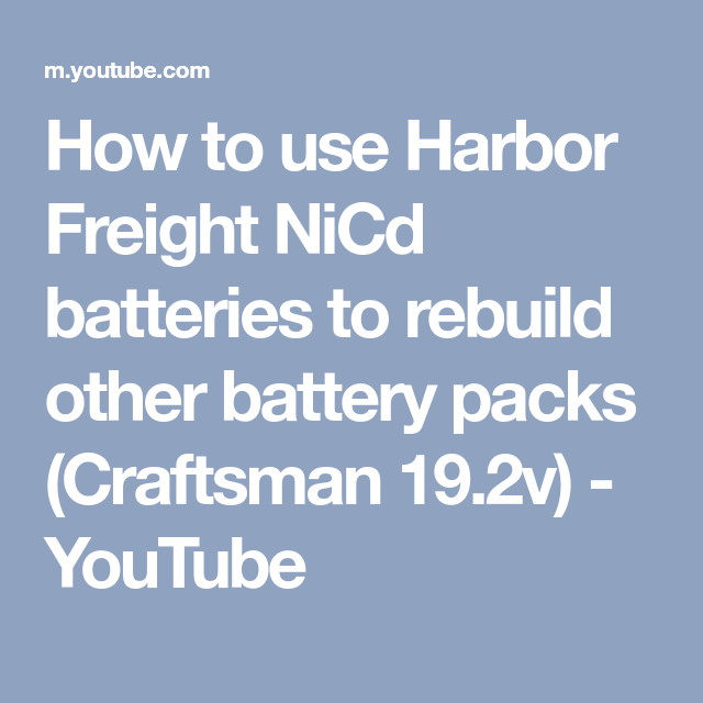 How To Use Harbor Freight Nicd Batteries To Rebuild Other Battery Packs Craftsman 19 2v Youtube Battery Pack Battery Craftsman