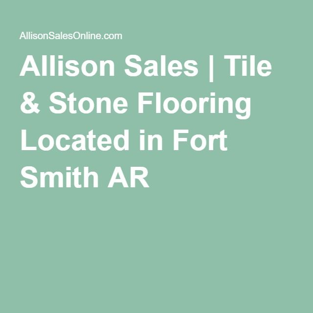 Allison Sales Tile Stone Flooring Located In Fort Smith Ar Natural