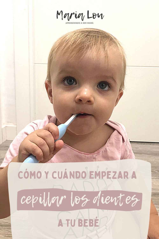 Cómo Y Cuándo Empezar A Cepillar Los Dientes A Tu Bebé Maria Lou Dientes De Bebe Bebe Dientes