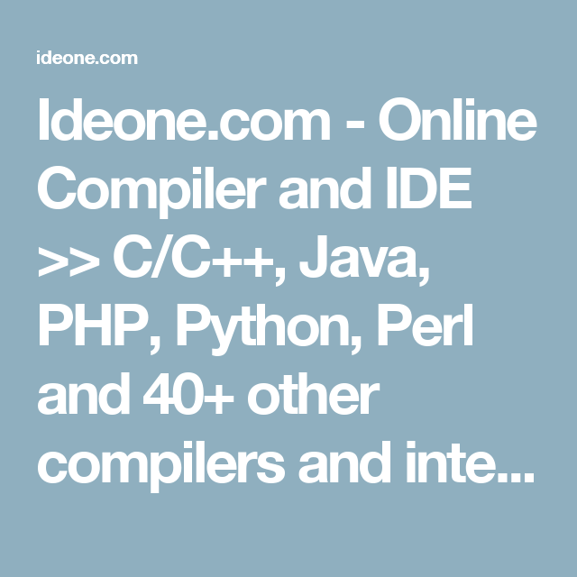 Ideone com - Online Compiler and IDE >> C/C++, Java, PHP, Python