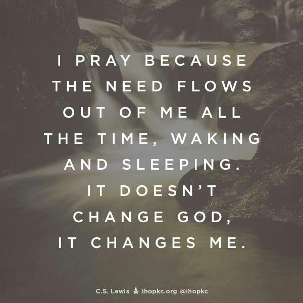 I pray because the need flows.