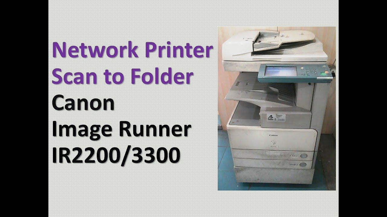 How To Install Canon Ir3300 Printer Setup Scan To Network Folder