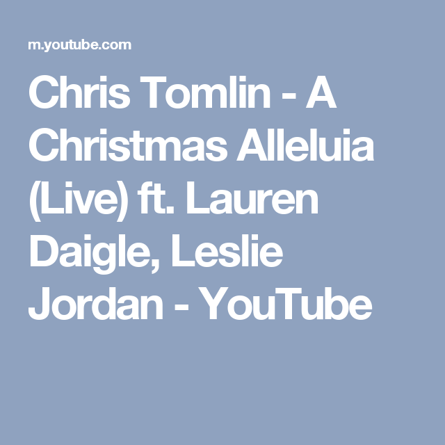 Chris Tomlin - A Christmas Alleluia (Live) ft. Lauren Daigle, Leslie Jordan - YouTube | Lauren ...
