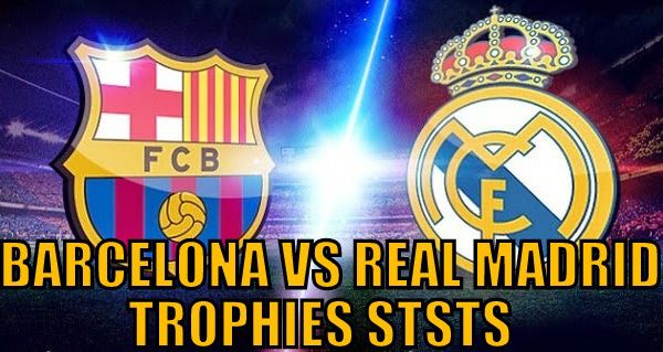 Barcelona Vs Real Madrid Trophies Count List Statistics Here Is
