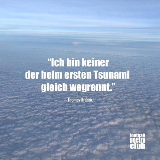 Ich Bin Keiner Der Beim Ersten Tsunami Gleich Wegrennt Thomas Brdaric Tsunami Weisheiten Fussball