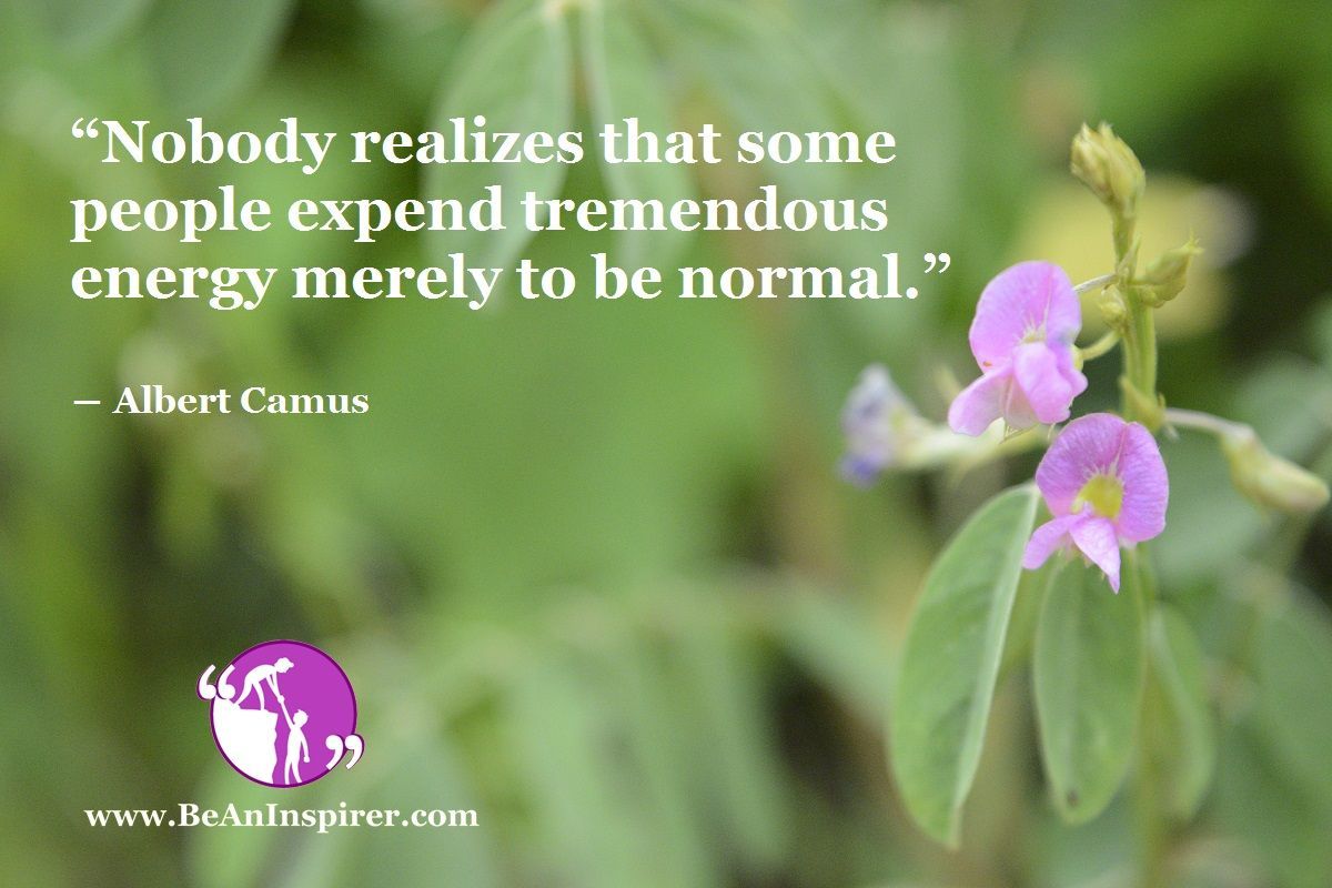 Albert camus quote about unique normal energy different -  Nobody Realizes That Some People Expend Tremendous Energy Merely To Be Normal Albert Camus Please Share