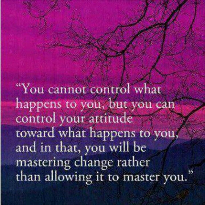 You cannot control what happens to you.