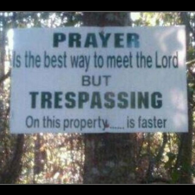 i see a lot of no trespassing signs in the 209...it would be hilarious to see this one.