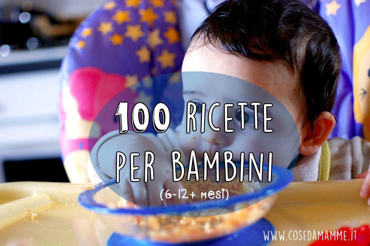 100 ricette per lo svezzamento del beb dalle prime pappe for Ricette per bimbi