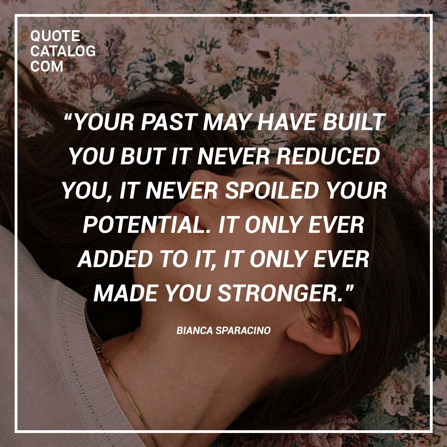 """""""Your Past May Have Built You But It Never Reduced You, It"""