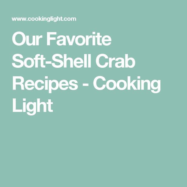 Our Favorite Soft Shell Crab Recipes Cooking Light Soft Shell Crab Recipe Nutella Recipes Crab Recipes