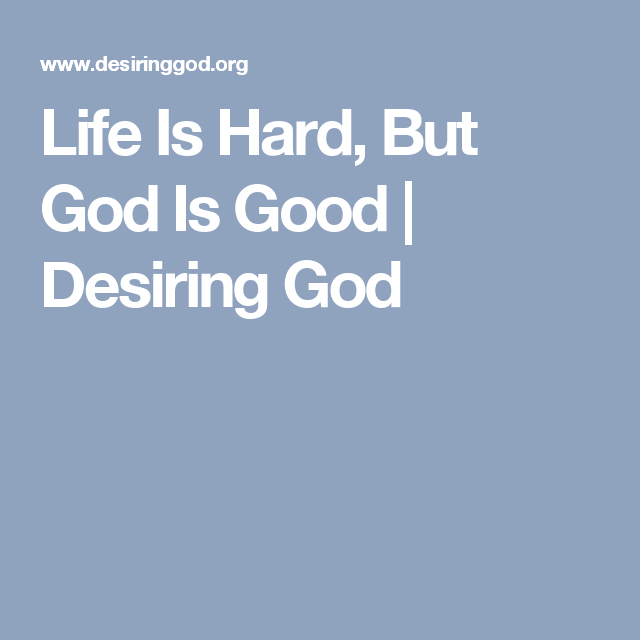 Life Is Hard But God Is Good Desiring God Books Articles
