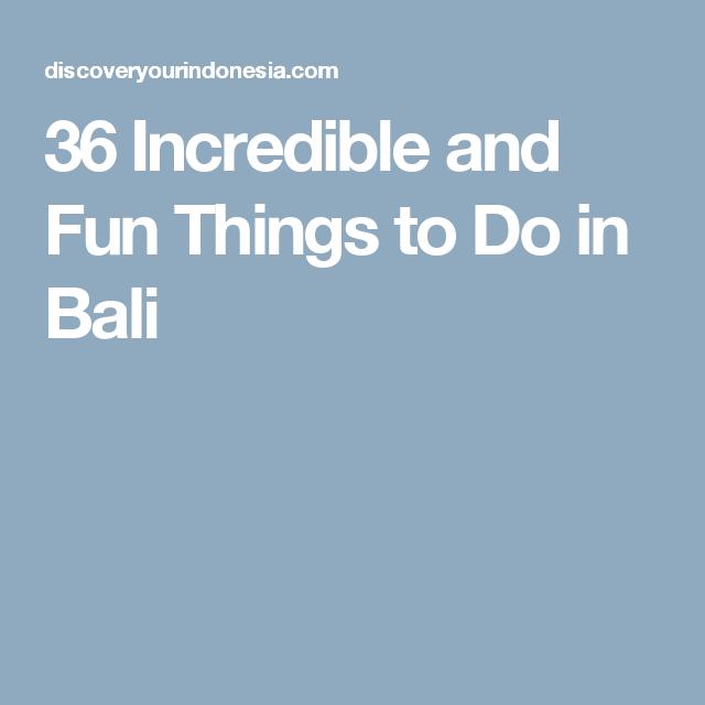 36 Incredible and Fun Things to Do in Bali | Fun things to do, Bali, Things to do