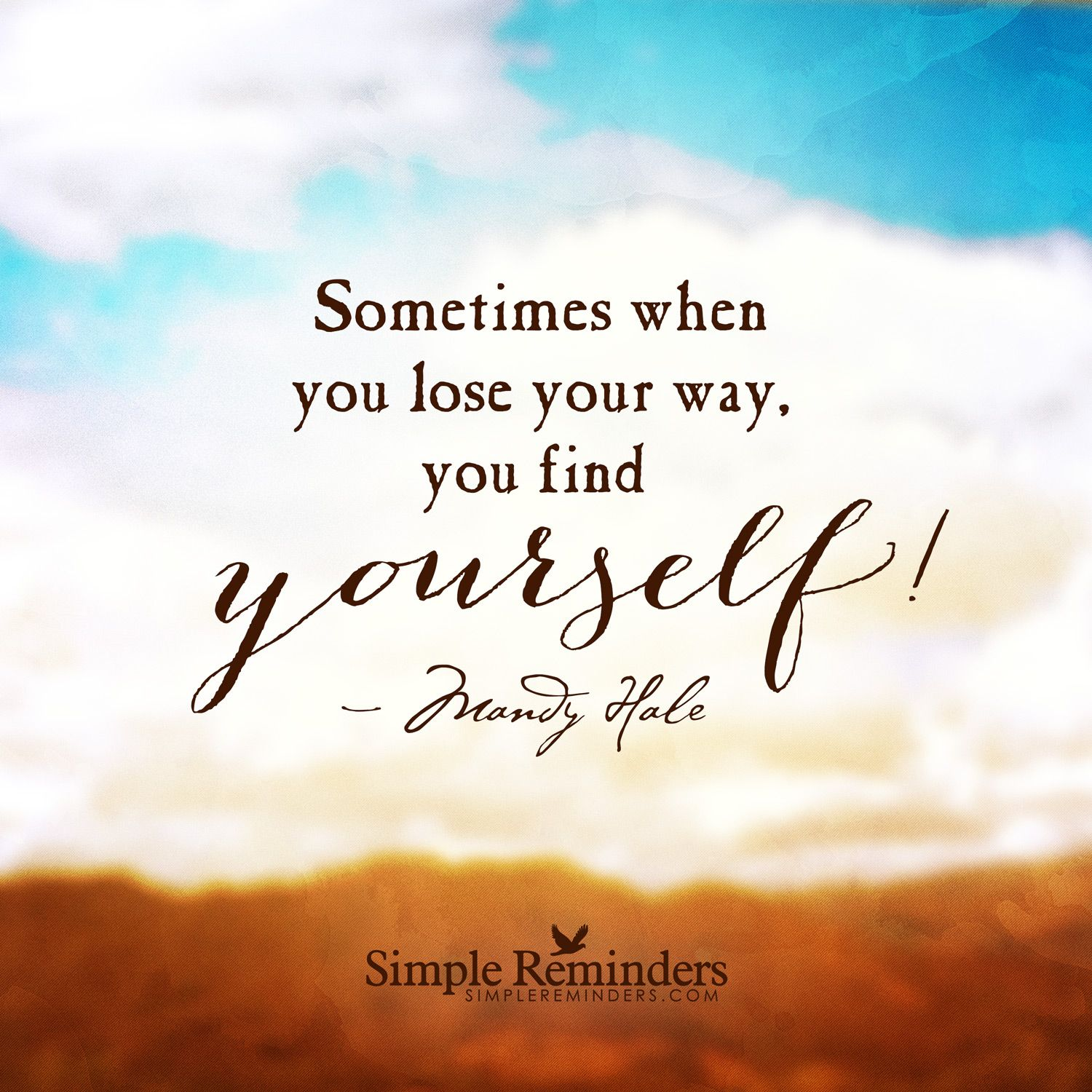 Simple Way Of Life Quotes: Sometimes When You Lose Your Way, You Find Yourself