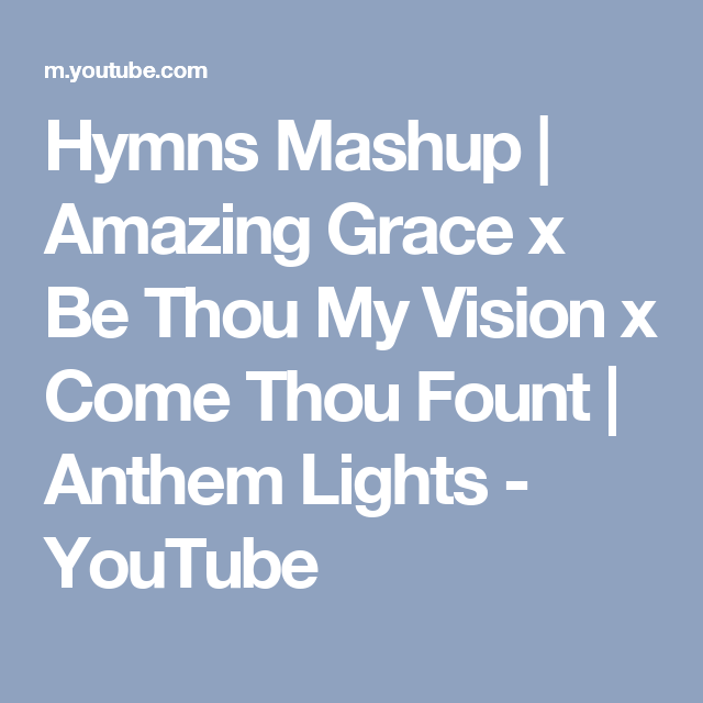 Hymns Mashup Amazing Grace X Be Thou My Vision X Come Thou Fount