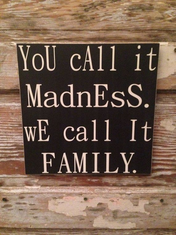 Hey, I found this really awesome Etsy listing at https://www.etsy.com/listing/118355669/you-call-it-madness-we-call-it-family