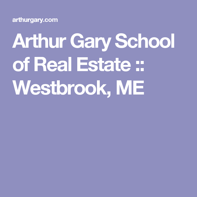 Arthur Gary School Of Real Estate Westbrook Me Business