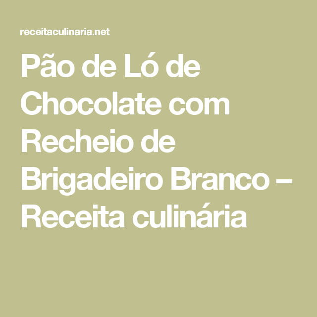 Pão de Ló de Chocolate com Recheio de Brigadeiro Branco – Receita culinária