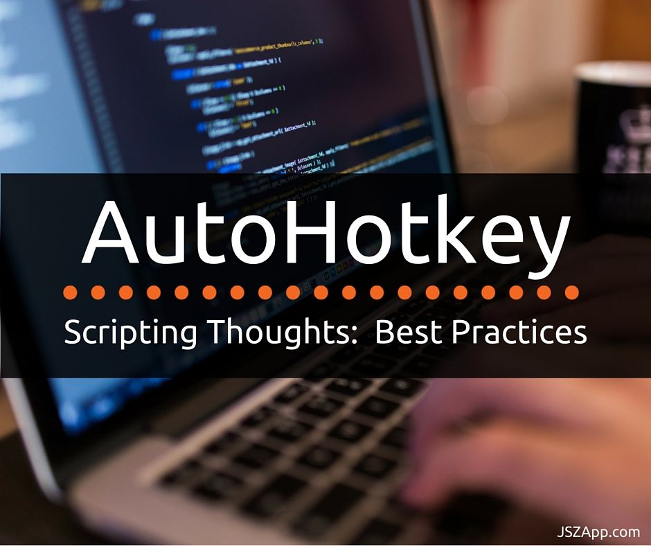 AutoHotkey Scripting Thoughts: Best Practices | bonded