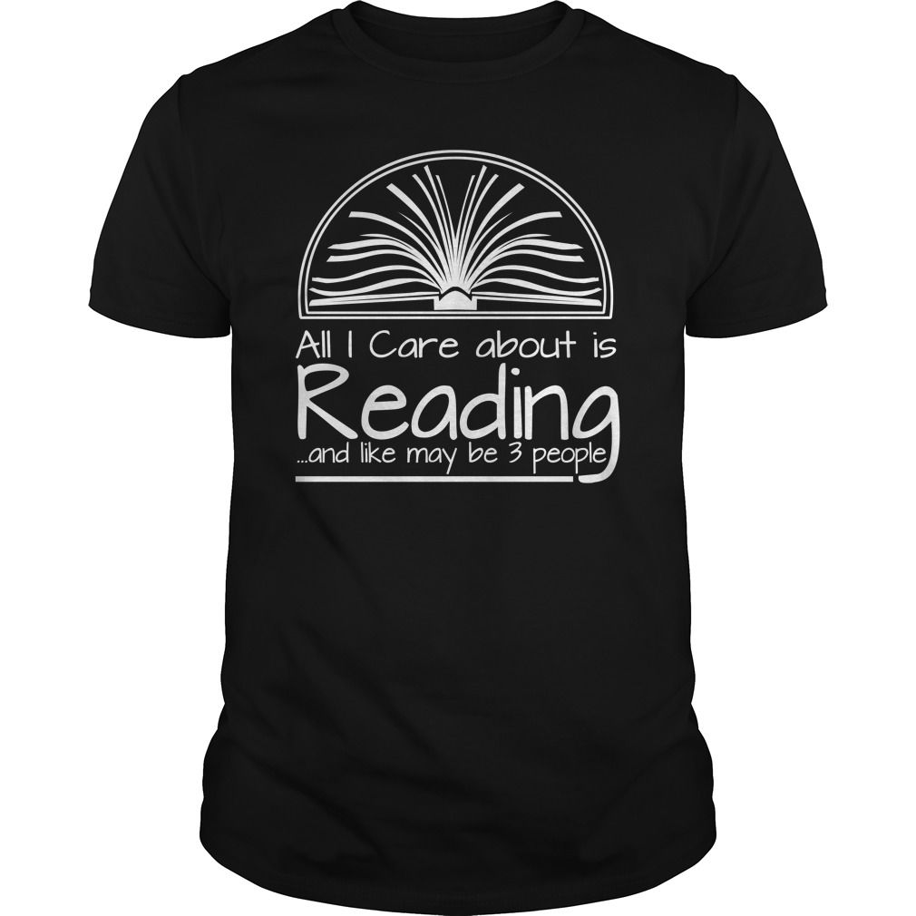All I Care About Is Reading And Like May Be 3 People T-Shirt