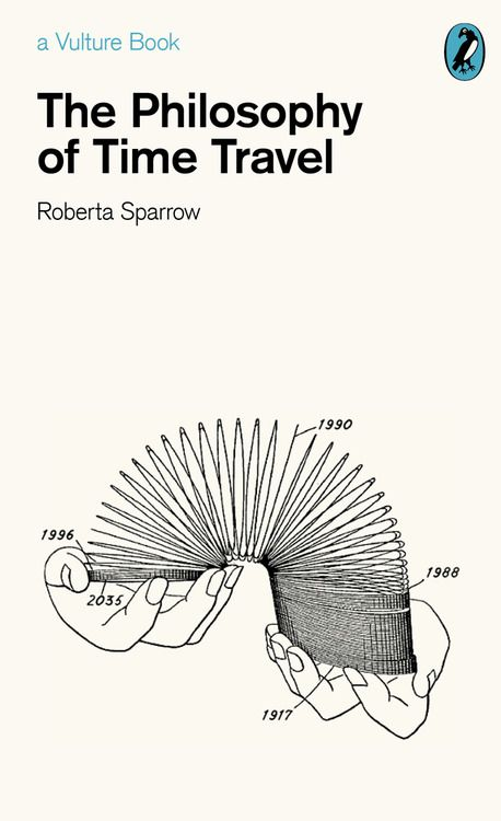 The Philosophy of Time Travel. Not a real book, but ...
