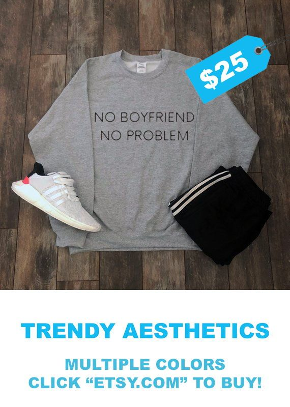 No Boyfriend No Problem Sweatshirt Aesthetic Clothing Funny Tumblr Clothing Gift For Her Gift For Daughter Tumblr Shirt Daughter Gift Quotes is part of Aesthetic Clothes For Sale -  50 polyester Unisex truetosize sizing Sizes small, medium, large, and extra large THINKING ABOUT A DIFFERENT DESIGN  MESSAGE US AND WE CAN DESIGN ANY SHIRT, TANK, SWEATSHIRT, OR HOODIE YOU WANT!