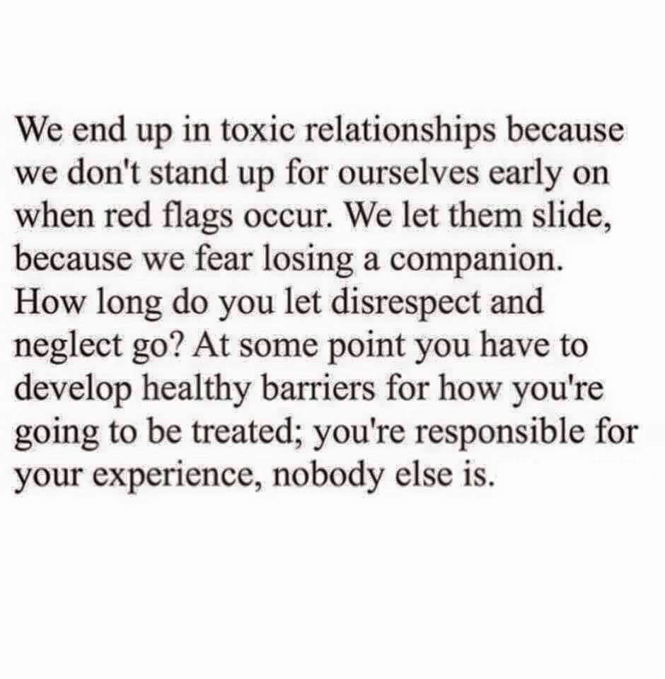 We end up in toxic relationships because we don't stand up for ourselves early on when red flags occur.