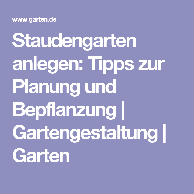 staudengarten anlegen tipps zur planung und bepflanzung gartengestaltung garten garten. Black Bedroom Furniture Sets. Home Design Ideas