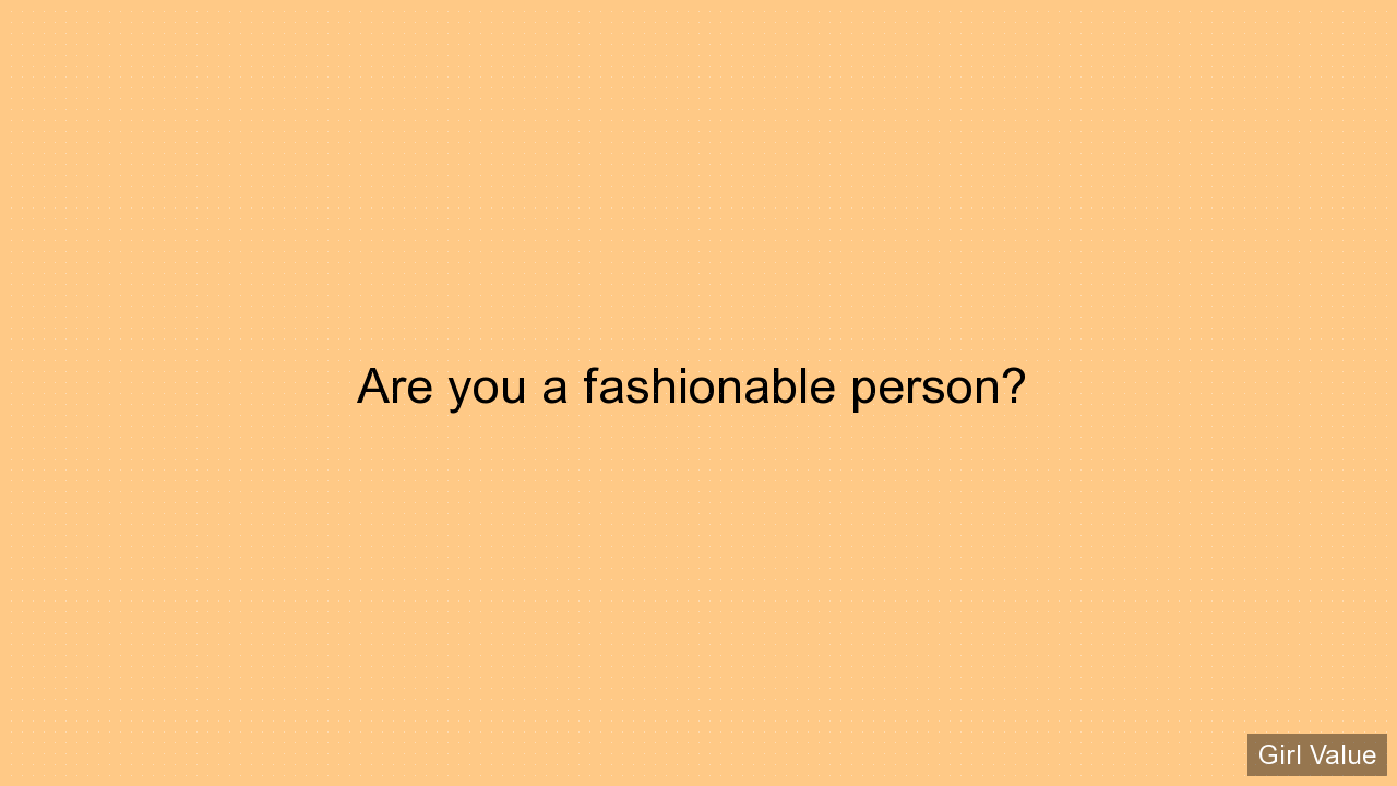 Are you a fashionable person?