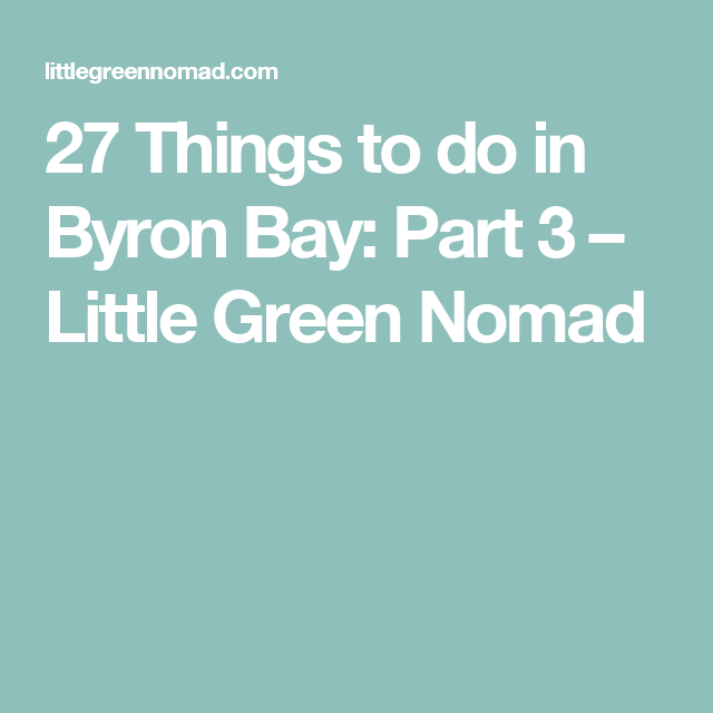 27 Things to do in Byron Bay: Part 3 – Little Green Nomad