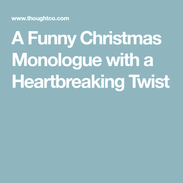 a funny christmas monologue with a heartbreaking twist - Christmas Monologue