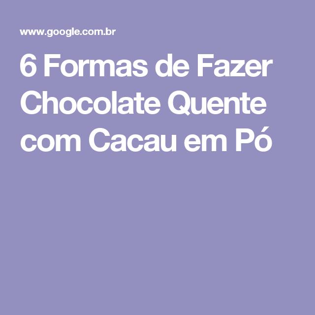 6 Formas de Fazer Chocolate Quente com Cacau em Pó