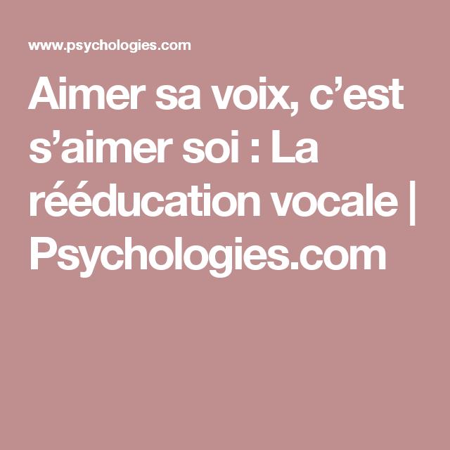 Aimer sa voix, c'est s'aimer soi : La rééducation vocale | Psychologies.com