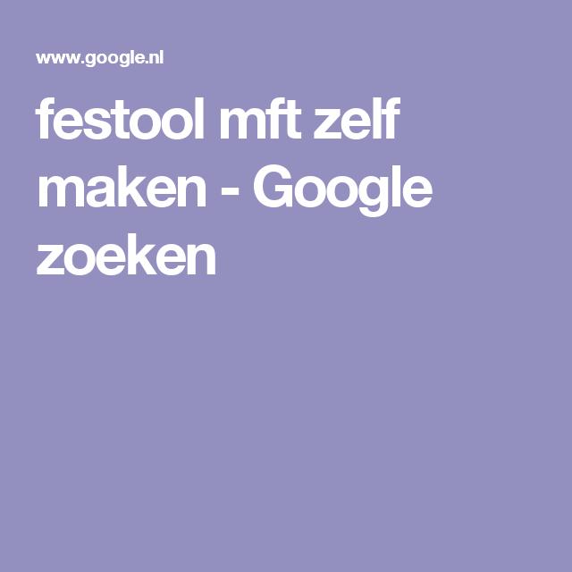 Festool Mft Zelf Maken Google Zoeken Festool Google