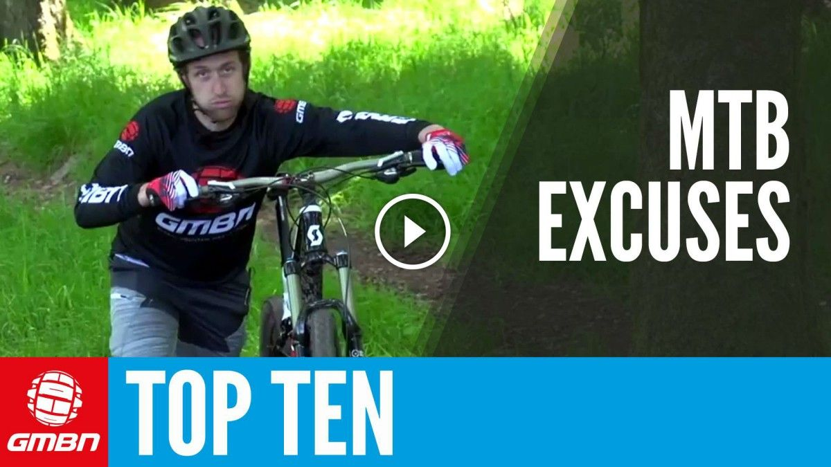 Video Top 10 Mountain Bike Excuses With Images Bike News