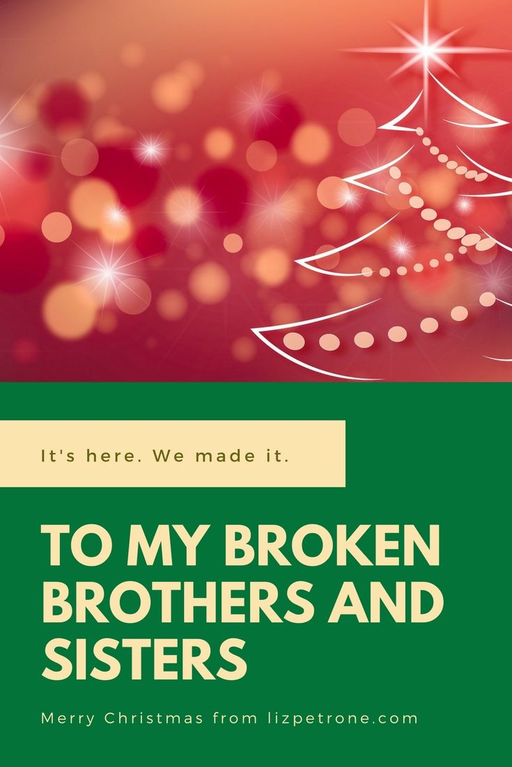 to my broken brothers and sisters lizpetronecom