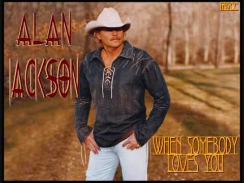 Alan Jackson When Somebody Loves You Country Music Artists