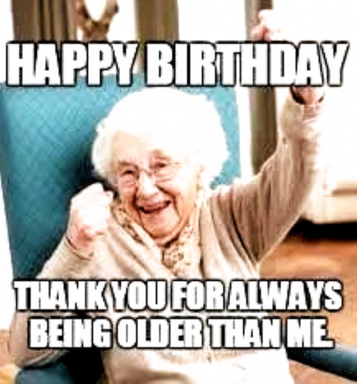 Older Than Me Birthday Meme Birthday