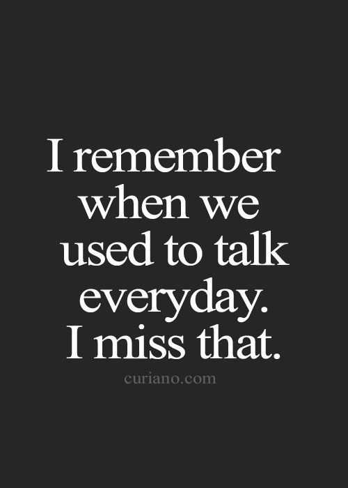 We used to talk Every day
