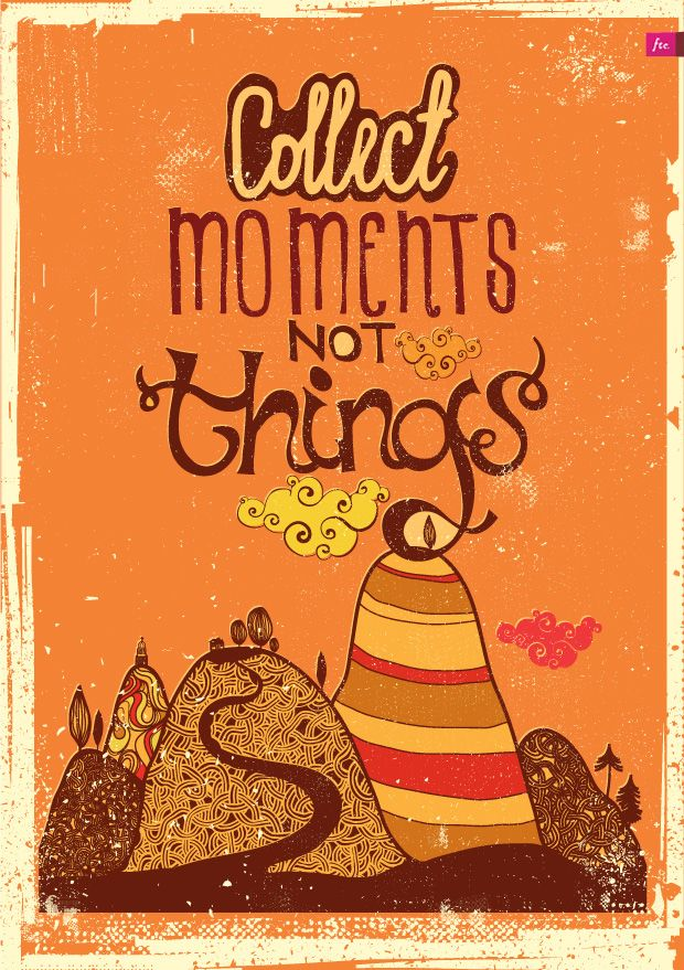 Collect moments not things. =)