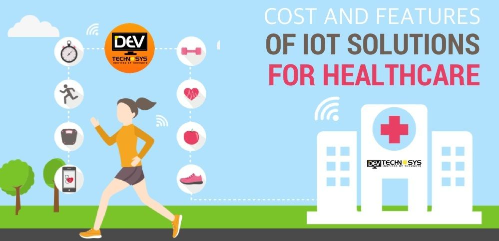 Cost And Features Of Iot Solutions For Healthcare Iot Healthcare Iot Iotdevelopment Iotapps Appdevelopmentcost Indu Iot Health Care App Development Cost