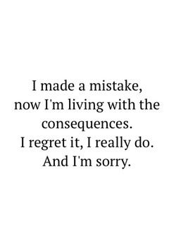 I Made A Mistake Now Im Living With The Consequences Regret It Really Do And Sorry