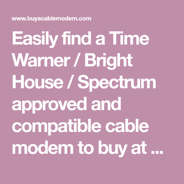 Easily Find A Time Warner Bright House Spectrum Approved And Compatible Cable Modem To Buy At Major Retailers Instead Of Ren Cable Modem Time Warner Modems