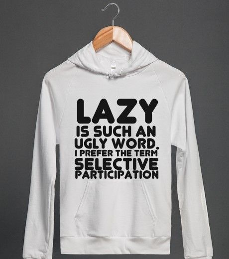 Cute Sweater Quotes: LAZY IS SUCH AN UGLY WORD