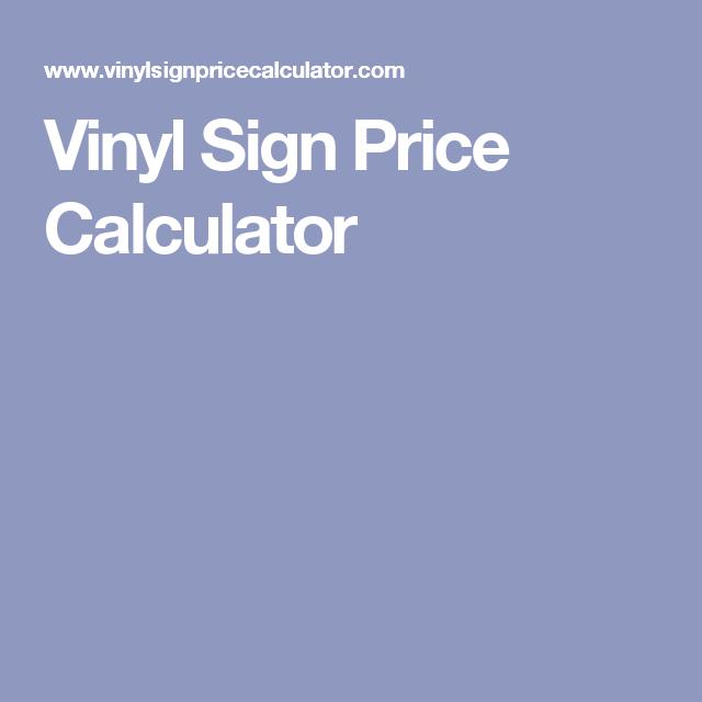 vinyl sign price calculator vinyl pinterest vinyl signs price