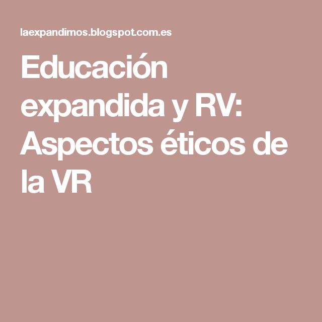 Educación expandida y RV: Aspectos éticos de la VR