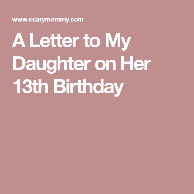 A Letter To My Daughter On Her 13th Birthday